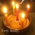 forty, finally ::: über lebensfreude, verlust und einen geburtstagswunsch
