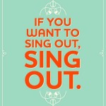 if you want to sing out, sing out, Lieblingssätze