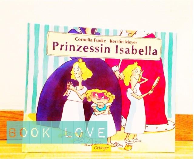 Book Love, Prinzessin Isabella, Kinderbuchtipp, Cornelia Funke, Kerstin Meyer