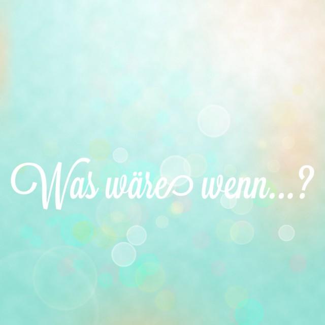 was wäre wenn